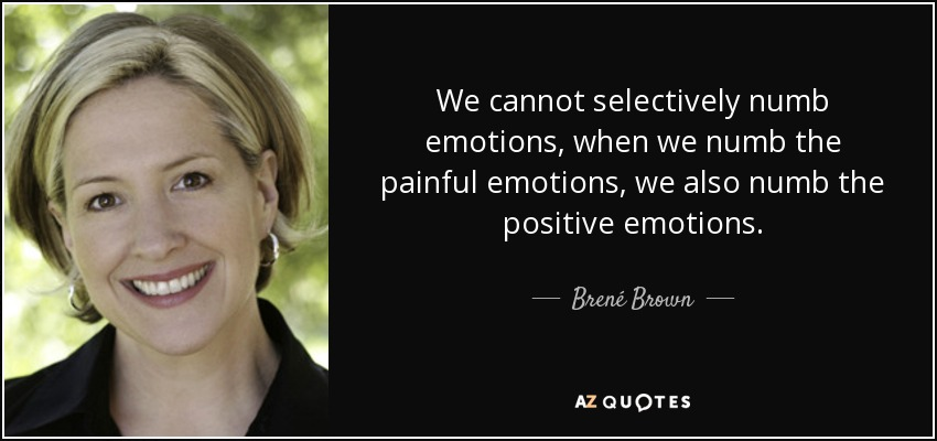 quote-we-cannot-selectively-numb-emotions-when-we-numb-the-painful-emotions-we-also-numb-the-brene-brown-47-89-66